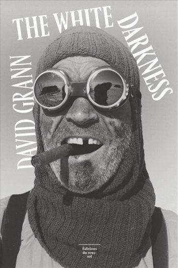 « The White Darkness » de David Grann : Je m'en irai dormir dans le paradis blanc