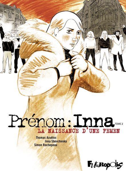 «Prénom : Inna», la vie d'Inna Shevchenko avant les Femen en BD