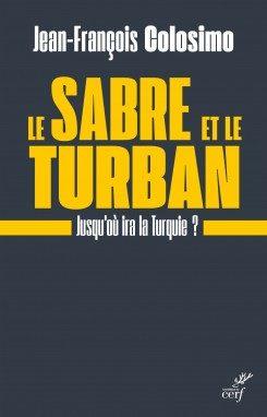 Jusqu'au ira la Turquie? : Jean François Colosimo se pose la question dans «Le Sabre et le Turban»