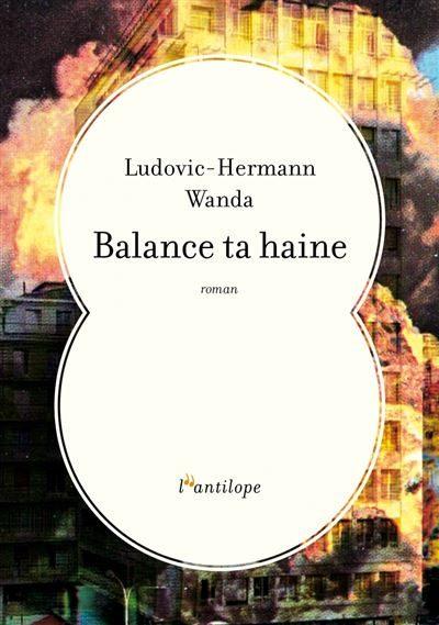 «Balance ta haine» Le nouveau roman décapant de Ludovic-Hermann Wanda