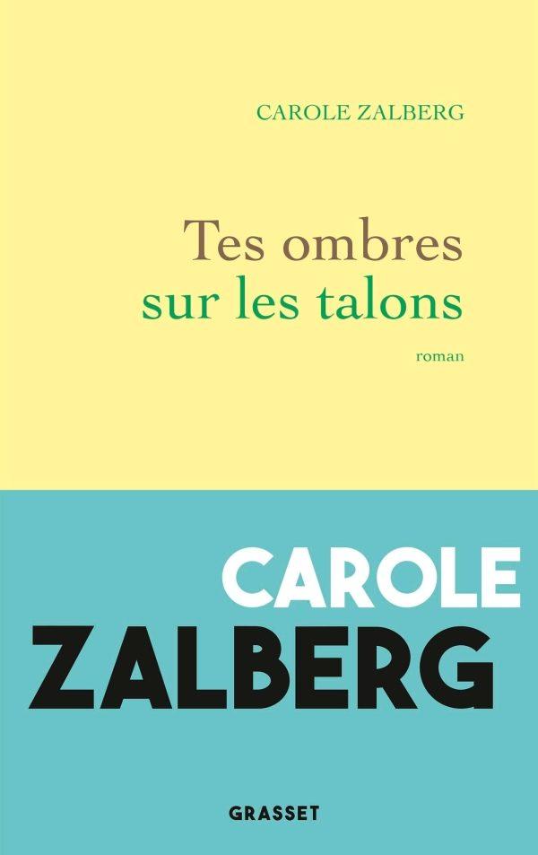 Nouveauté littéraire : Carole Zalberg, Tes ombres sur les talons