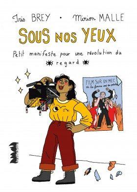 «Sous nos yeux» de Iris Brey et Mirion Malle : manifeste pour un nouveau regard des écrans sur les femmes