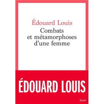 """""""Combats et métamorphoses d'une femme"""": Edouard Louis, le Livre de sa mère"""