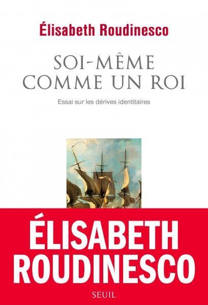 Elisabeth Roudinesco pourfend les dérives identitaires dans « Soi même comme un roi »
