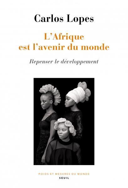 L'Afrique est l'avenir du monde : Carlos Lopes repense le développement du continent africain.