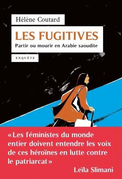 Hélène Coutard : Partir ou mourir en Arabie Saoudite, les Fugitives n'ont pas le choix