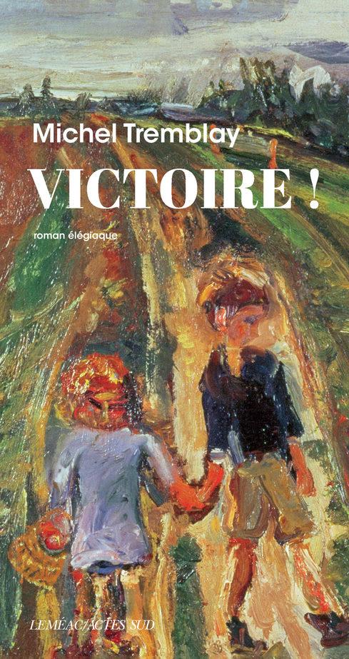 «Victoire !», un roman de Michel Tremblay entre deuil et amour