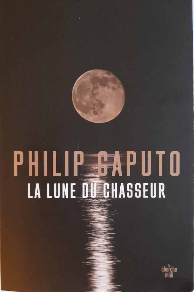 Philip Caputo : La lune du chasseur