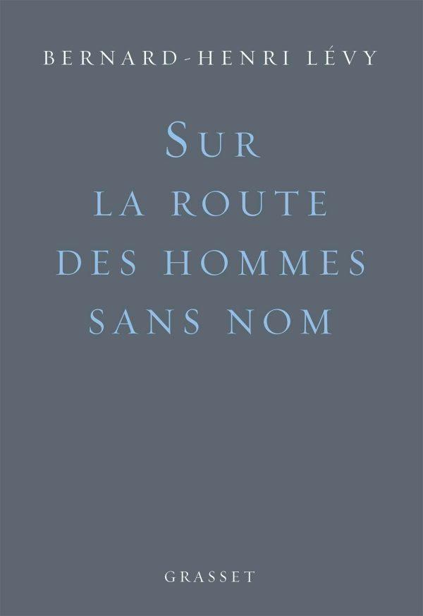 Sur la route des hommes sans nom, par Bernard-Henri Lévy