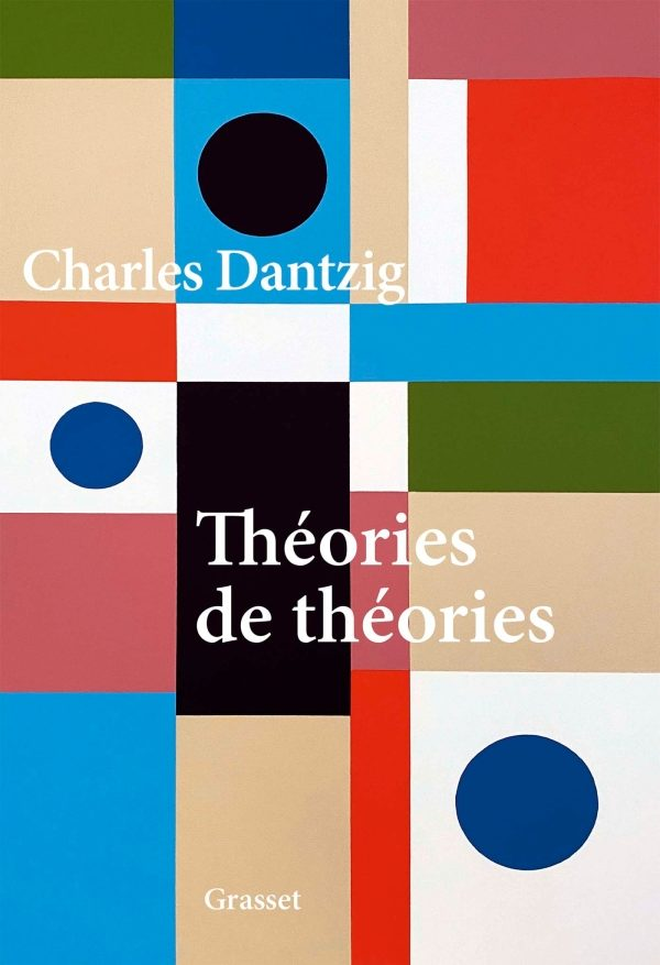 « Théories de théories » de Charles Dantzig : L'homme est la mesure de toute chose