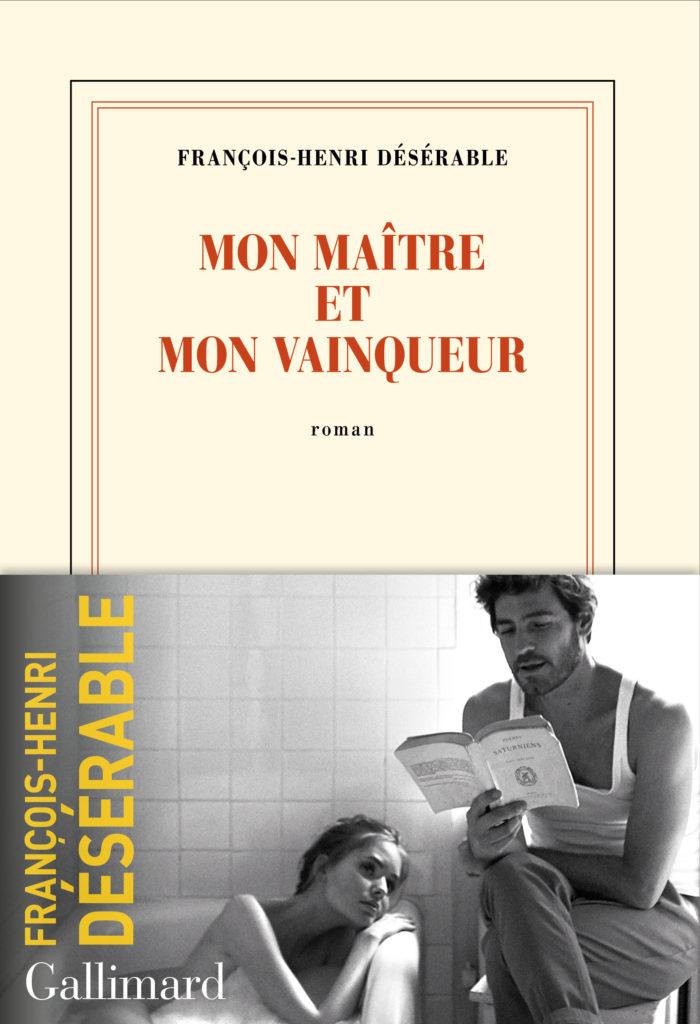 « Mon maître et mon vainqueur » de François-Henri Désérable : Un rêve étrange et pénétrant