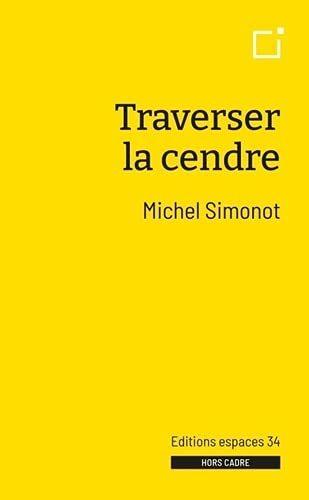 «Traverser la cendre» de Michel Simonot