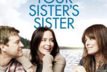 Your sister's sister, la critique: comédie dramatique pleine de vie et de ressenti