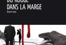 «Du Rouge dans la Marge» de Vincent Loury : une prose fulgurante et sanguinolente !