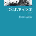 Délivrance de James Dickey, retour à la nature sauvage et réveil de la bestialité des hommes… un livre culte !!!