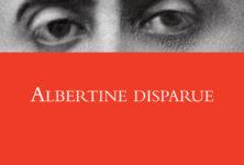 Albertine disparue de Marcel Proust, réédition d'une descente aux enfers…