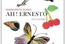 Ah! Ernesto de Marguerite Duras et Katy Couprie