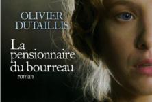 « La pensionnaire du bourreau », Olivier Dutaillis offre un regard de femme sur la Révolution