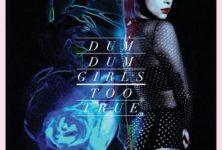 [Chronique] « Too True » de Dum Dum Girls : indie pop rétro et romantique