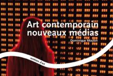 « Art contemporain, nouveaux médias » : un guide dans la révolution des arts numériques par Dominique Moulon