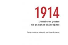 Qu'ont pensé les philosophes face à 1914 ? 1914, l'entrée en guerre de quelques philosophes
