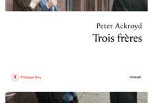 «Trois Frères», de Peter Ackroyd : un roman dont Londres est le héros