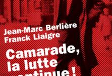 «Camarade, la lutte continue» de Jean-Marc Berlière et Franck Liaigre