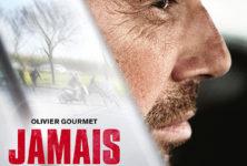 [Critique] « Jamais de la vie » de Pierre Jolivet. Olivier Gourmet au sommet de son talent dans un thriller social solide