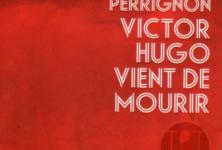 «Victor Hugo vient de mourir», Judith Perrignon nous plonge dans le cérémonial de la République