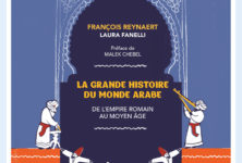 « LA GRANDE HISTOIRE DU MONDE ARABE » par FRANÇOIS REYNAERT et LAURA FANELLI, Préface de MALEK CHEBEL.