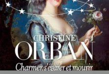« Charmer, s'égarer et mourir » de Christine Orban : dans l'intimité de Marie-Antoinette