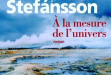 « A la mesure de l'univers » de Jón Kalman Stefánsson : Saga islandaise