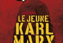 «Le Jeune Karl Marx» : La transformation d'un mythe