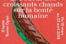 Addictif : « L'influence de l'odeur des croissants chauds sur la bonté humaine » au théâtre de la Reine blanche !