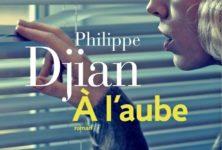 « A l'aube » de Philippe Djian : et alors ?