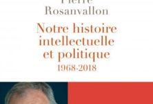 Pierre Rosanvallon fait une coupe dans l'Histoire intellectuelle depuis 1968