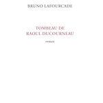 Tombeau de Raul Ducourneau : deux générations d'une famille française par Bruno Lafourcade