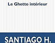 Santiago H. Amigorena :» Le ghetto intérieur»