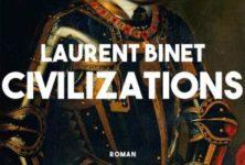 « Civilizations » de Laurent Binet : Histoire de la mondialisation renversée