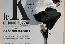 « Le K » de Dino Buzzati, par le talentueux Grégori Baquet, au Théâtre Rive Gauche