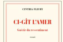 Cynthia Fleury : «Ci- git l'amer : guérir du ressentiment»