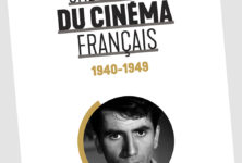 « Une histoire du cinéma français. 1940 – 1949 » de Philippe Pallin et Denis Zorgniotti : Deux périodes, deux ambiances